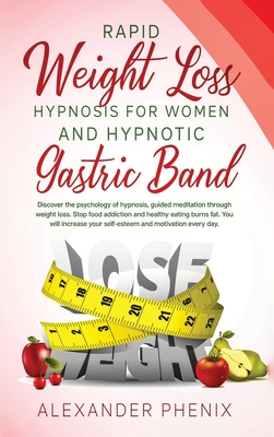 Rapid Weight Loss Hypnosis for Women and Hypnotic Gastric Band: Discover the psychology of hypnosis, guided meditation through weight loss. Stop food Cover Image