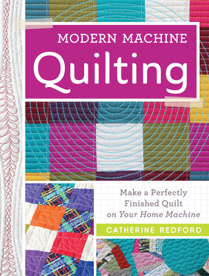 Modern Machine Quilting: Make a Perfectly Finished Quilt on Your Home Machine Cover Image