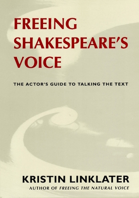 Freeing Shakespeare's Voice: The Actor's Guide to Talking the Text Cover Image