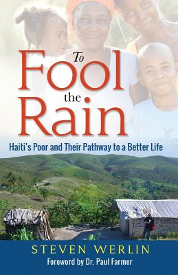 To Fool the Rain: Haiti's Poor and their Pathway to a Better Life Cover Image