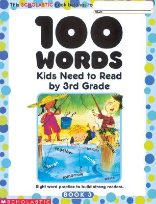 100 Words Kids Need to Read by 3rd Grade: Sight Word Practice to Build Strong Readers Cover Image