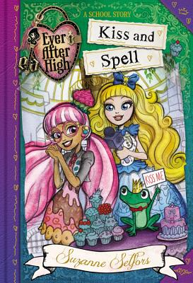 Ever After High: Kiss and Spell (School Story) Cover Image