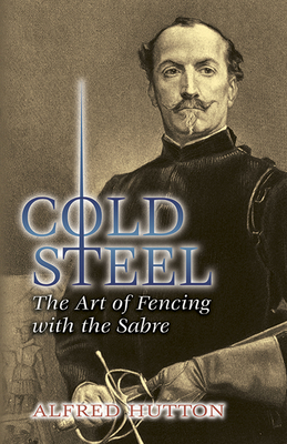 Cold Steel: The Art of Fencing with the Sabre (Dover Books on History) Cover Image