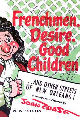 Frenchmen, Desire, Good Children: . . . and Other Streets of New Orleans! Cover Image