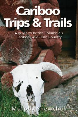 Cariboo Trips and Trails Cover Image