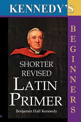 The Shorter Revised Latin Primer (Kennedy's Latin Primer, Beginners Version). Cover Image