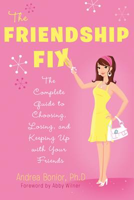 The Friendship Fix: The Complete Guide to Choosing, Losing, and Keeping Up with Your Friends Cover Image