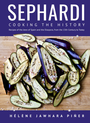 Sephardi: Cooking the History. Recipes of the Jews of Spain and the Diaspora, from the 13th Century to Today Cover Image