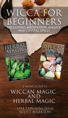 Wicca for Beginners: 2 Manuscripts Herbal Magic and Wiccan including Meditation, Magick and Crystal Spells Cover Image