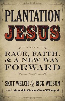 Plantation Jesus: Race, Faith, & a New Way Forward Cover Image