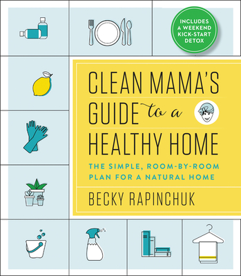 Clean Mama's Guide to a Healthy Home: The Simple, Room-by-Room Plan for a Natural Home Cover Image