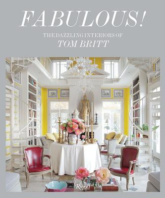 Fabulous!: The Dazzling Interiors of Tom Britt Cover Image