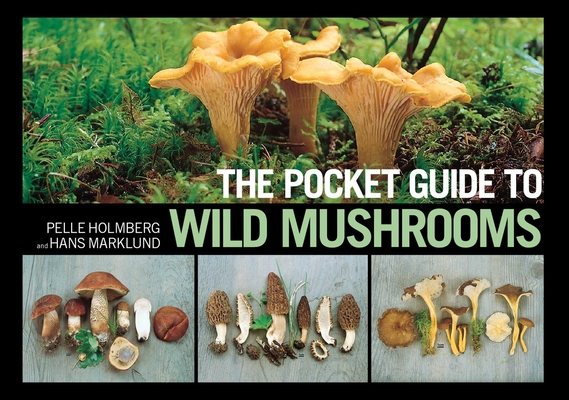 The Pocket Guide to Wild Mushrooms: Helpful Tips for Mushrooming in the Field Cover Image