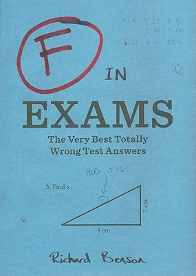 F in Exams: The Very Best Totally Wrong Test Answers (Unique Books, Humor Books, Funny Books for Teachers) Cover Image