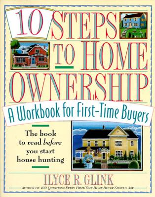 10 Steps to Home Ownership: A Workbook for First-Time Buyers Cover Image