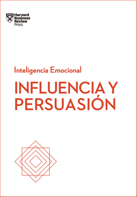 Influencia Y Persuasión. Serie Inteligencia Emocional HBR (Influence and Persuasion Spanish Edition) Cover Image