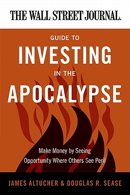 The Wall Street Journal Guide to Investing in the Apocalypse Cover