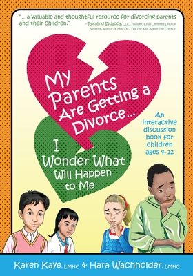 My Parents Are Getting A Divorce... I Wonder What Will Happen To Me.: An Interactive Discussion Book for Children ages 4-12 Cover Image