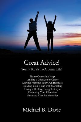 Great Advice!: Your 7 Keys to a Better Life! Cover Image