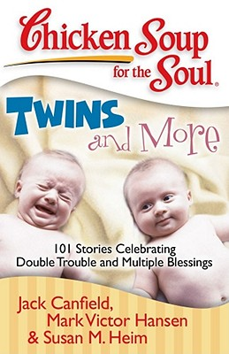 Chicken Soup for the Soul: Twins and More: 101 Stories Celebrating Double Trouble and Multiple Blessings Cover Image