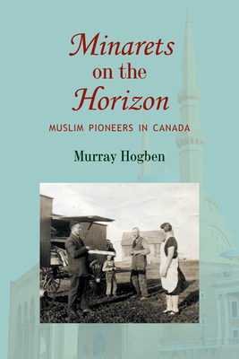 Minarets on the Horizon: Muslim Pioneers in Canada Cover Image