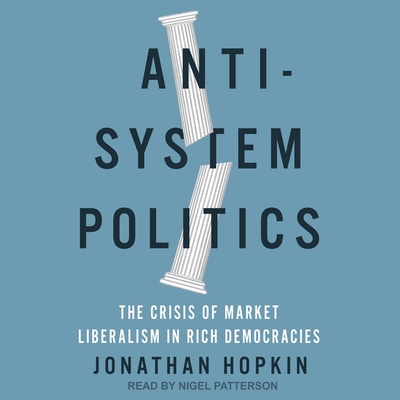 Anti-System Politics Lib/E: The Crisis of Market Liberalism in Rich Democracies Cover Image