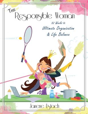 The Responsible Woman: 52 Weeks to Ultimate Organization & Life Balance Cover Image