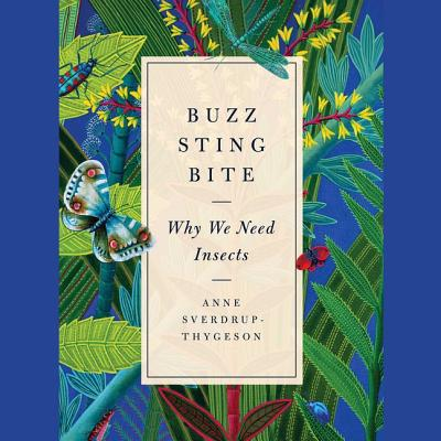 Buzz, Sting, Bite: Why We Need Insects Cover Image