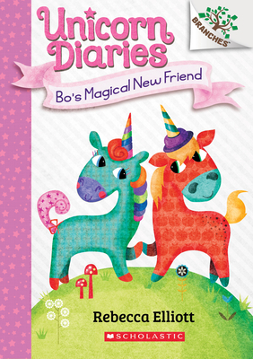 Bo's Magical New Friend: A Branches Book (Unicorn Diaries #1) Cover Image