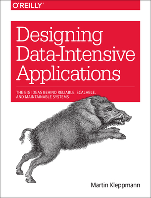 Designing Data-Intensive Applications: The Big Ideas Behind Reliable, Scalable, and Maintainable Systems Cover Image