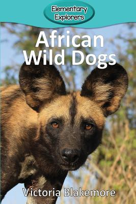 African Wild Dogs (Elementary Explorers #76) Cover Image