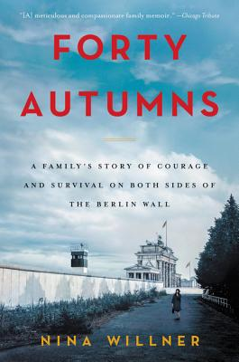 Forty Autumns: A Family's Story of Courage and Survival on Both Sides of the Berlin Wall Cover Image