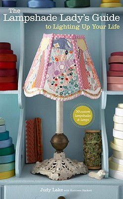 The Lampshade Lady's Guide to Lighting Up Your Life Cover