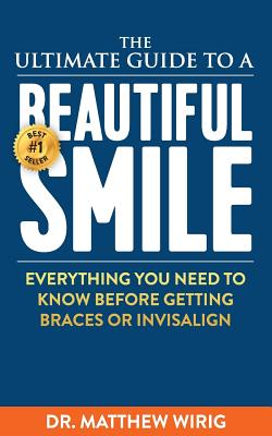 The Ultimate Guide to a Beautiful Smile: Everything you need to know before getting braces or Invisalign! Cover Image