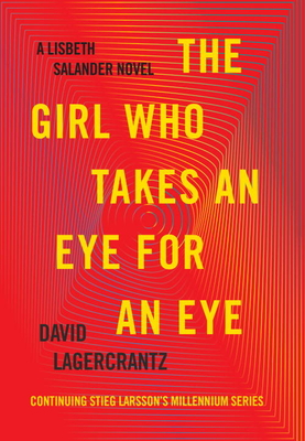 The Girl Who Takes an Eye for an Eye: A Lisbeth Salander Novel, Continuing Stieg Larsson's Millennium Series Cover Image