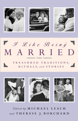 I Like Being Married: Treasured Traditions, Rituals and Stories Cover Image