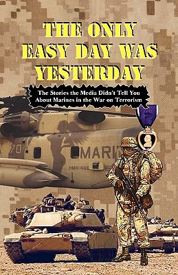 THE ONLY EASY DAY WAS YESTERDAY - Fighting the War on Terrorism Cover Image