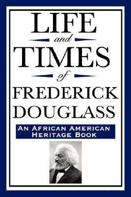 Life and Times of Frederick Douglass (an African American Heritage Book) Cover Image