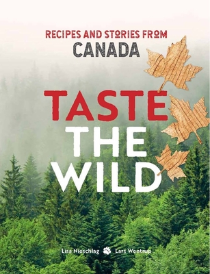 Taste the Wild: Recipes and stories from Canada Cover Image