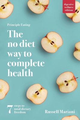 Principle Eating - The No Diet Way to Complete Health: 7 steps to total dietary freedom Cover Image