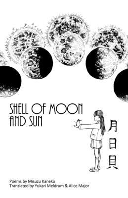 Shell of Moon and Sun Poems by Misuzu Kaneko: translated by Yukari Meldrum and Alice Major Cover Image