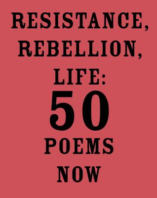 Resistance, Rebellion, Life: 50 Poems Now Cover Image