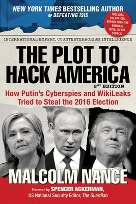 The Plot to Hack America: How Putin's Cyberspies and WikiLeaks Tried to Steal the 2016 Election Cover Image