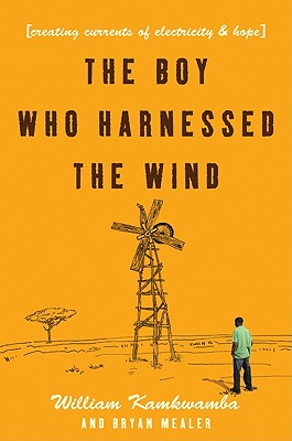 The Boy Who Harnessed the Wind: Creating Currents of Electricity and Hope Cover Image