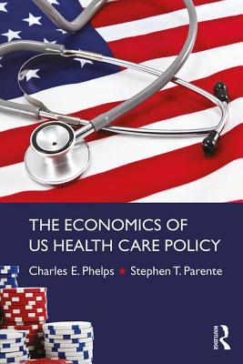 The Economics of Us Health Care Policy (Economics in the Real World) Cover Image