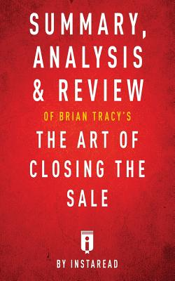 Summary, Analysis & Review of Brian Tracy's The Art of Closing the Sale by Instaread Cover Image
