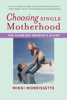 Choosing Single Motherhood: The Thinking Woman's Guide Cover Image