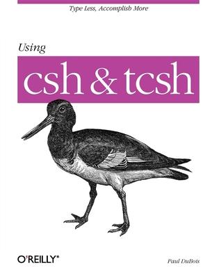 Using CSH & Tcsh: Type Less, Accomplish More (Nutshell Handbooks) Cover Image