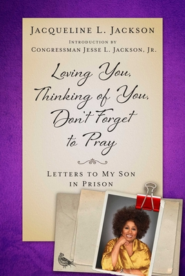 Loving You, Thinking of You, Don't Forget to Pray: Letters to My Son in Prison Cover Image