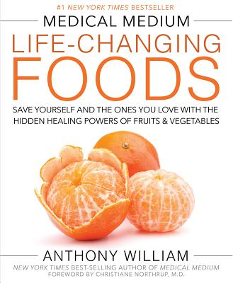 Medical Medium Life-Changing Foods: Save Yourself and the Ones You Love with the Hidden Healing Powers of Fruits & Vegetables Cover Image